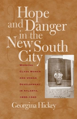 Hope and Danger in the New South City: Working-class Women and Urban Development in Atlanta, 1890-1940 (Paperback)