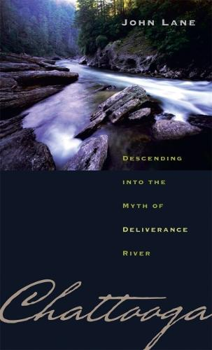 Chattooga: Descending into the Myth of Deliverance River (Paperback)