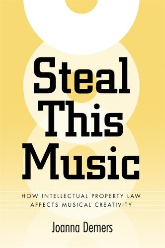 Steal This Music: How Intellectual Property Law Affects Musical Creativity (Paperback)