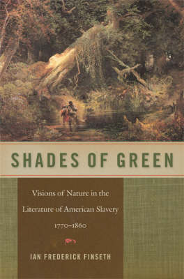 Shades of Green: Visions of Nature in the Literature of American Slavery, 1770-1860 (Hardback)