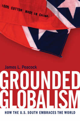 Grounded Globalism: How the U.S. South Embraces the World - New Southern Studies (Hardback)