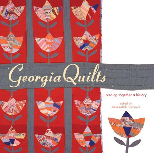 Georgia Quilts: Piecing Together a History - Wormsloe Foundation Publication Series (Hardback)