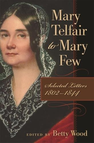 Mary Telfair to Mary Few: Selected Letters, 1802-1844 - Publications of the Southern Texts Society (Hardback)