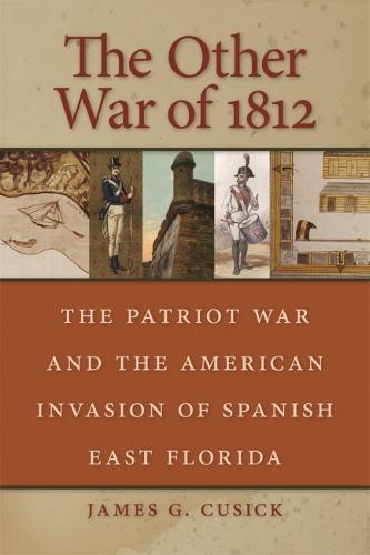 The Other War Of 1812: The Patriot War And The American Invasion Of Spanish East Florida (Paperback)