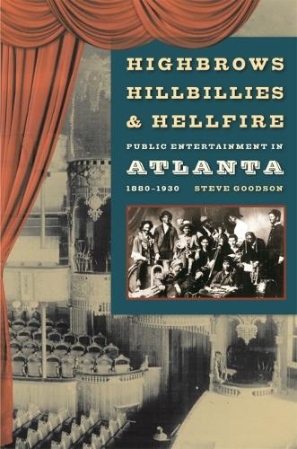 Highbrows, Hillbillies, and Hellfire: Public Entertainment in Atlanta, 1880-1930 (Paperback)