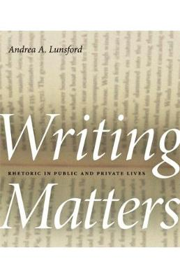 Writing Matters: Rhetoric in Public and Private Lives - Georgia Southern University Jack N. and Addie D. Averitt Lecture Series (Hardback)