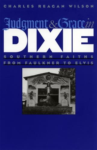 Judgment and Grace in Dixie: Southern Faiths from Faulkner to Elvis (Paperback)
