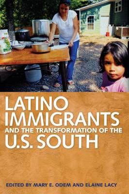 Latino Immigrants and the Transformation of the U.S. South (Hardback)