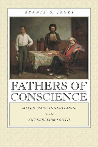 Fathers of Conscience: Mixed-race Inheritance in the Antebellum South - Studies in the Legal History of the South (Hardback)