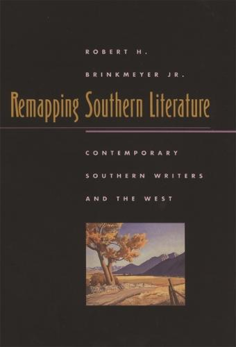 Remapping Southern Literature: Contemporary Southern Writers and the West (Paperback)
