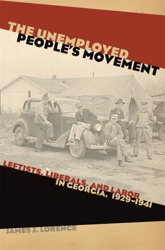 The Unemployed People's Movement: Leftists, Liberals, and Labor in Georgia, 1929-1941 (Hardback)