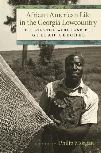 African American Life In The Georgia Lowcountry: The Atlantic World and the Gullah Geechee (Hardback)