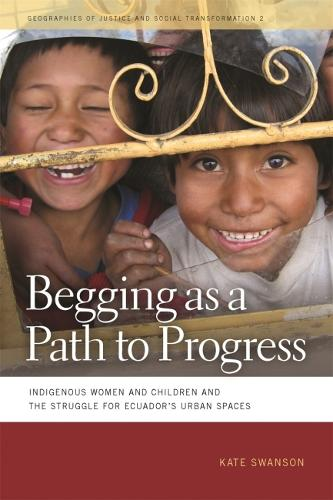 Begging as a Path to Progress: Indigenous Women and Children and the Struggle for Ecuador's Urban Spaces (Hardback)