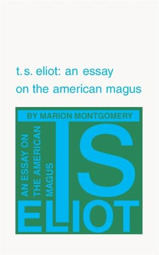 T. S. Eliot: An Essay on the American Magus (Paperback)