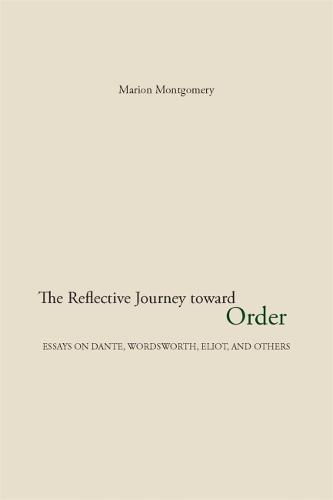 The Reflective Journey Toward Order: Essays on Dante, Wordsworth, Eliot, and Others (Paperback)