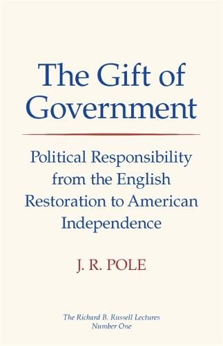 Gift of Government: Political Responsibility from the English Restoration to American Independence (Paperback)