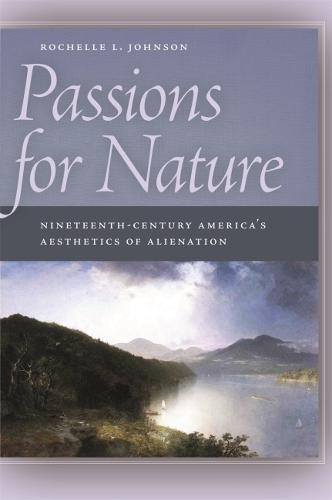 Passions for Nature: Nineteenth-century America's Aesthetics of Alienation (Paperback)