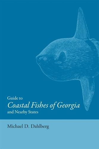 Guide to Coastal Fishes of Georgia and Nearby States (Paperback)