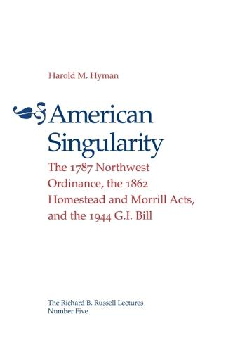 American Singularity: The 1787 Northwest Ordinance, the 1862 Homestead and Morrill Acts, and the 1944 G.I. Bill (Paperback)