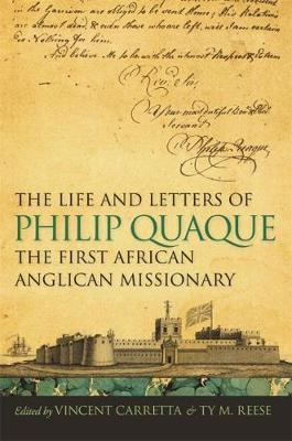 The Life and Letters of Philip Quaque, the First African Anglican Missionary (Hardback)