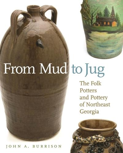 From Mud to Jug: The Folk Potters and Pottery of Northeast Georgia (Paperback)