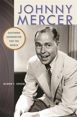 Johnny Mercer: Southern Songwriter for the World (Hardback)