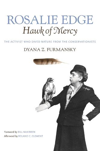 Rosalie Edge, Hawk of Mercy: The Activist Who Saved Nature from the Conservationists (Hardback)