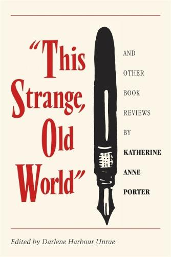 This Strange Old World and Other Book Reviews by Katherine Anne Porter (Paperback)