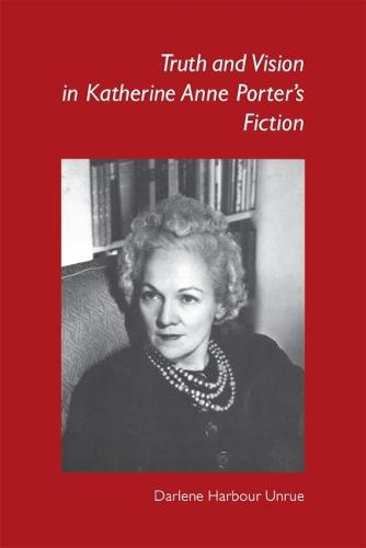 Truth and Vision in Katherine Anne Porter's Fiction (Paperback)