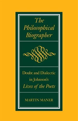 The Philosophical Biographer: Doubt and Dialectic in Johnson's Lives of the Poets (Paperback)
