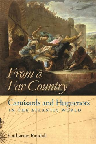 From a Far Country: Camisards and Huguenots in the Atlantic World (Hardback)