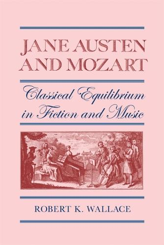 Jane Austen and Mozart: Classical Equilibrium in Fiction and Music (Paperback)