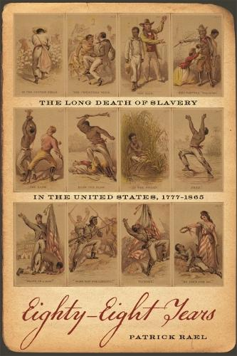 Eighty-Eight Years: The Long Death of Slavery in the United States, 1777-1865 - Race in the Atlantic World, 1700-1900 (Hardback)