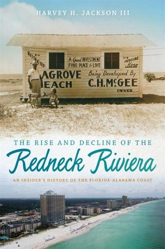 The Rise and Decline of the Redneck Riviera: An Insider's History of the Florida-Alabama Coast (Hardback)