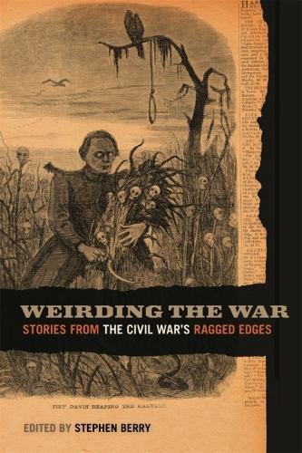 Weirding the War: Stories from the Civil War's Ragged Edges (Hardback)