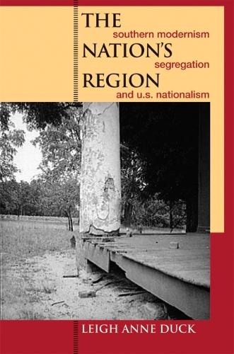 The Nation's Region: Southern Modernism, Segregation, and U.S. Nationalism - New Southern Studies (Paperback)