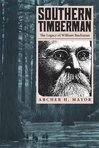 Southern Timberman: The Legacy of William Buchanan (Paperback)