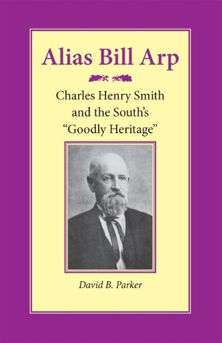 Alias Bill Arp: Charles Henry Smith and the South's Goodly Heritage (Paperback)