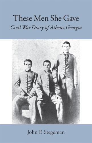 These Men She Gave: Civil War Diary of Athens, Georgia (Paperback)