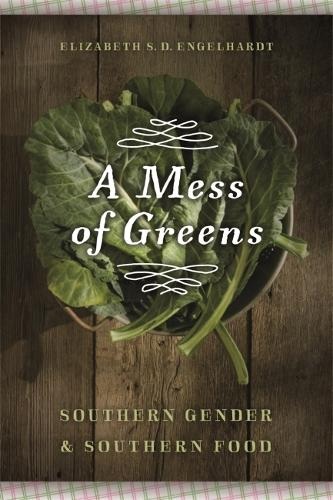 A Mess of Greens: Southern Gender and Southern Food (Hardback)