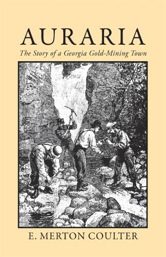 Auraria: The Story of a Georgia Gold Mining Town (Paperback)