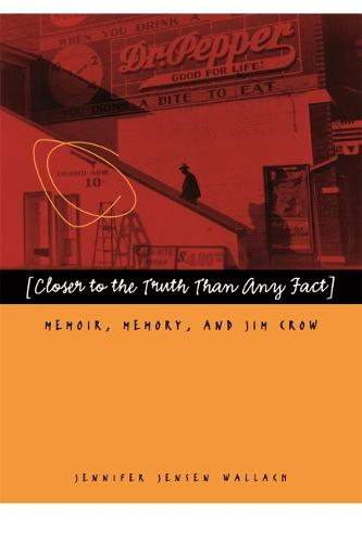 Closer to the Truth Than Any Fact: Memoir, Memory, and Jim Crow (Paperback)