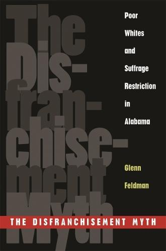 The Disfranchisement Myth: Poor Whites and Suffrage Restriction in Alabama (Paperback)