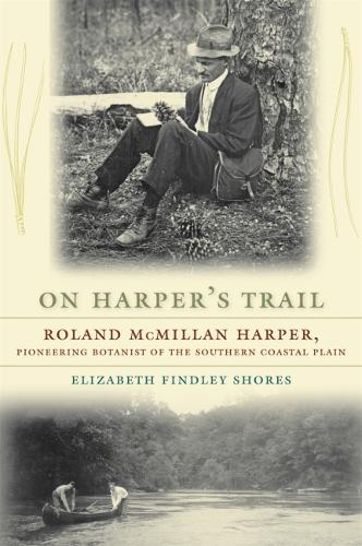 On Harper's Trail: Roland McMillan Harper, Pioneering Botanist of the Southern Coastal Plain (Paperback)