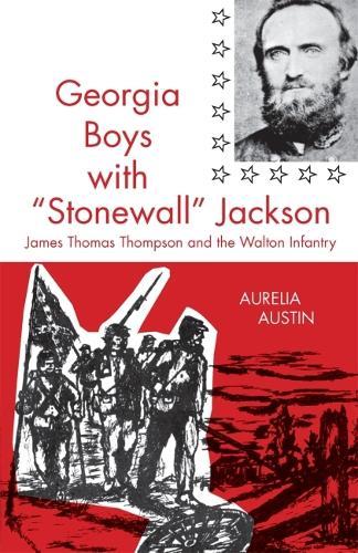 Georgia Boys with Stonewall Jackson: James Thomas Thompson and the Walton Infantry (Paperback)