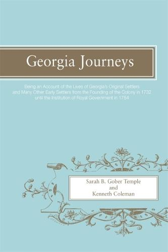Georgia Journeys: Being an Account of the Lives of Georgia's Original Settlers and Many Other Early Settlers (Paperback)