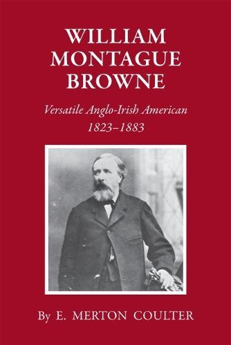 William Montague Browne: Versatile Anglo-Irish American, 1823-1883 (Paperback)