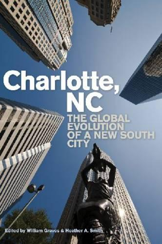 Charlotte, NC: The Global Evolution of a New South City (Hardback)
