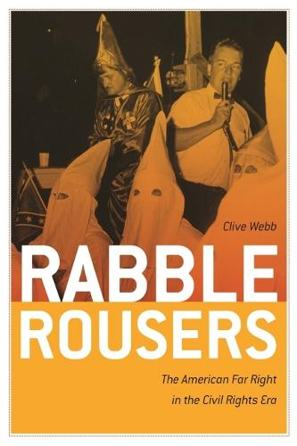 Rabble Rousers: The American Far Right in the Civil Rights Era (Paperback)
