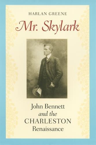 Mr. Skylark: John Bennett and the Charleston Renaissance (Paperback)